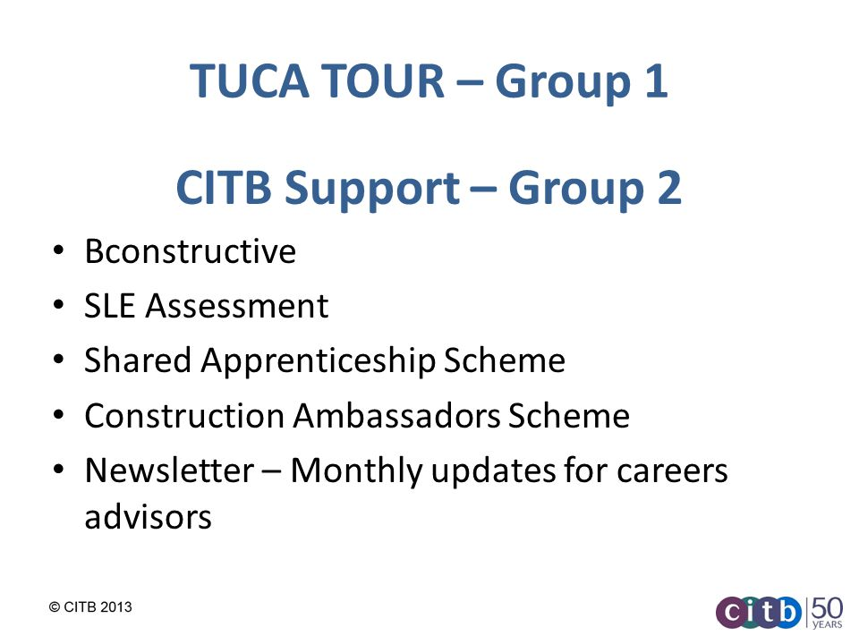 TUCA TOUR – Group 1 CITB Support – Group 2 Bconstructive SLE Assessment Shared Apprenticeship Scheme Construction Ambassadors Scheme Newsletter – Monthly updates for careers advisors