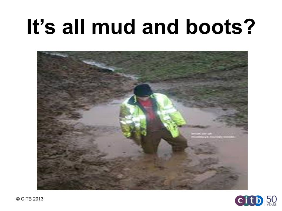 Its all mud and boots
