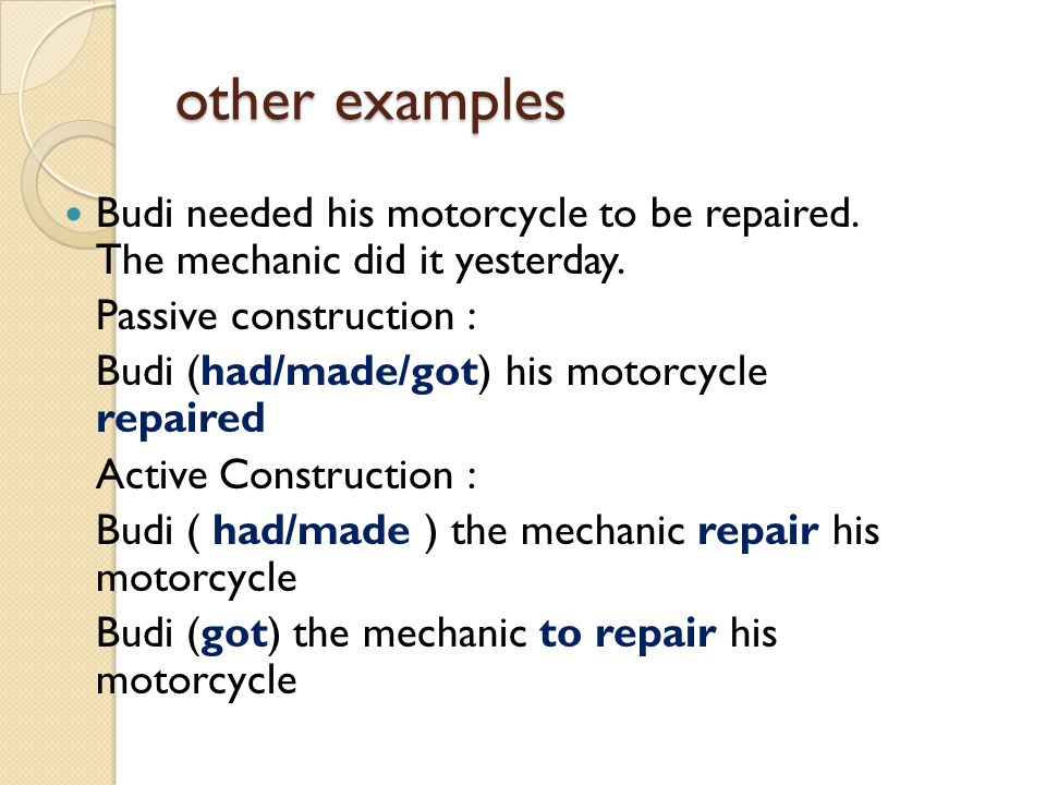 other examples Budi needed his motorcycle to be repaired.
