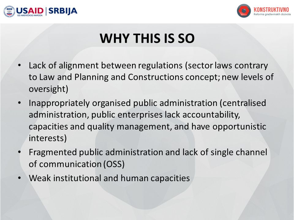 WHY THIS IS SO Lack of alignment between regulations (sector laws contrary to Law and Planning and Constructions concept; new levels of oversight) Ina