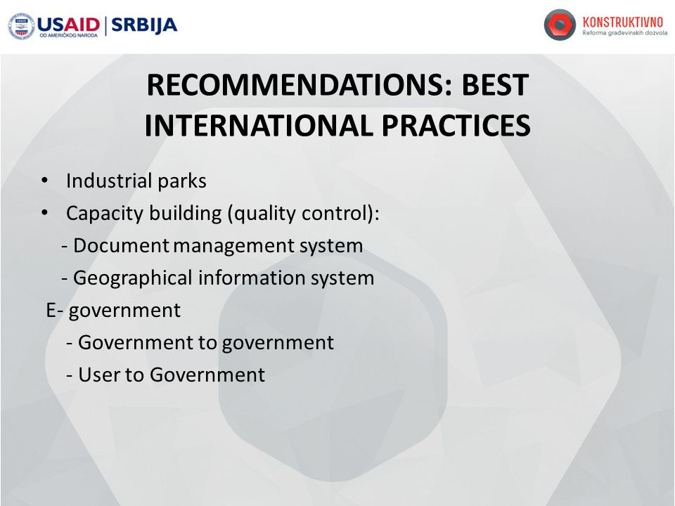 RECOMMENDATIONS: BEST INTERNATIONAL PRACTICES Industrial parks Capacity building (quality control): - Document management system - Geographical information system E- government - Government to government - User to Government