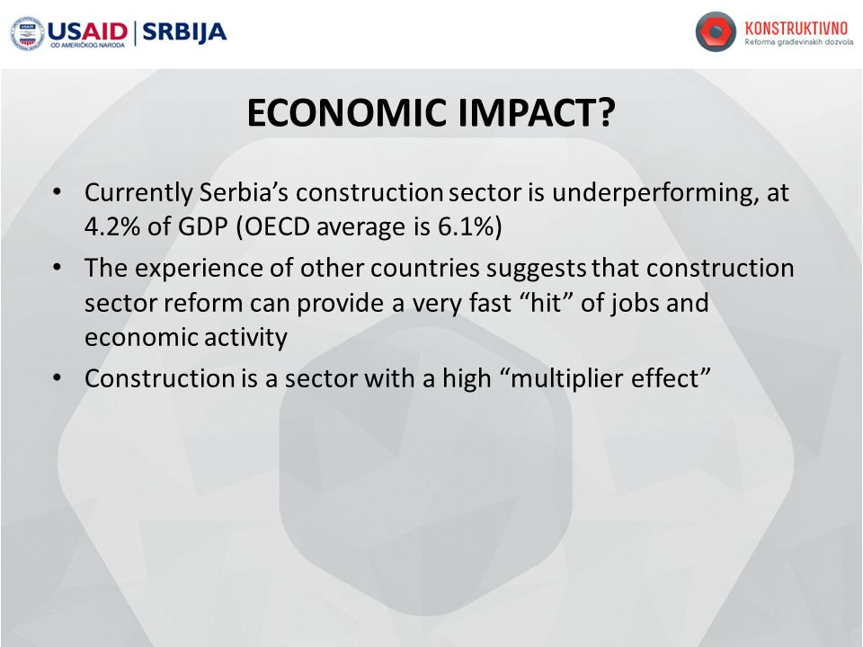 ECONOMIC IMPACT? Currently Serbias construction sector is underperforming, at 4.2% of GDP (OECD average is 6.1%) The experience of other countries sug
