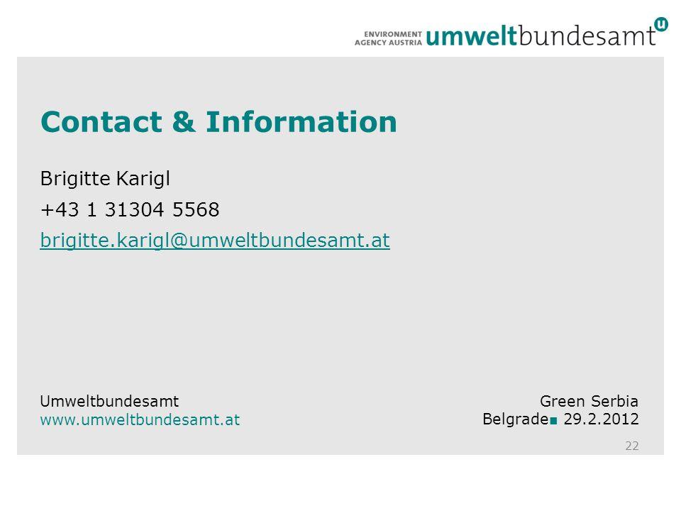 Contact & Information Brigitte Karigl +43 1 31304 5568 brigitte.karigl@umweltbundesamt.at 22 Umweltbundesamt www.umweltbundesamt.at Green Serbia Belgrade 29.2.2012