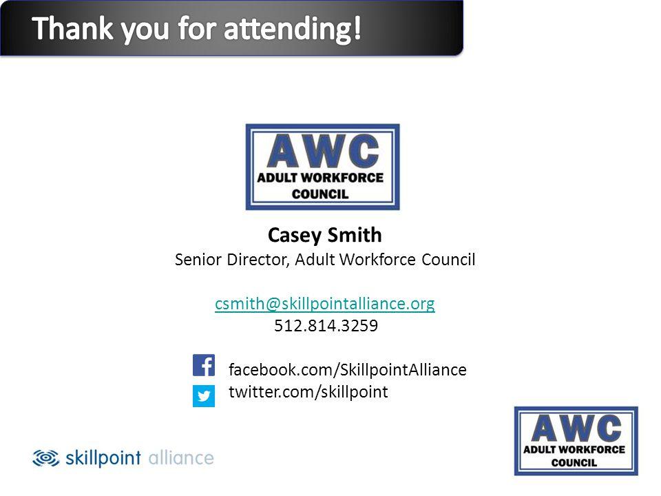 Casey Smith Senior Director, Adult Workforce Council csmith@skillpointalliance.org csmith@skillpointalliance.org 512.814.3259 facebook.com/SkillpointAlliance twitter.com/skillpoint