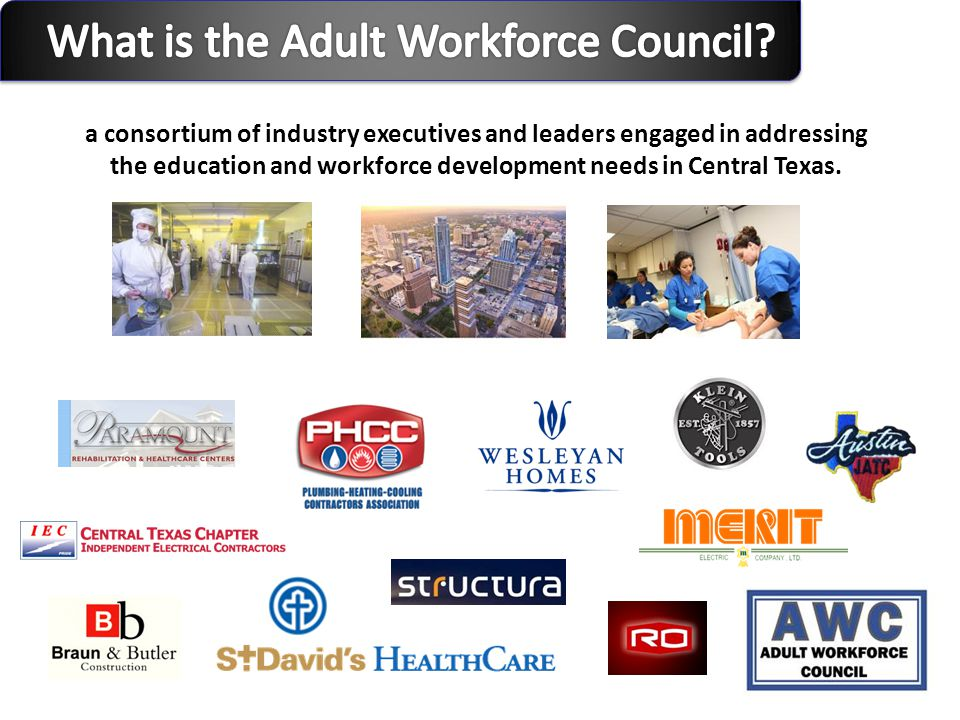 a consortium of industry executives and leaders engaged in addressing the education and workforce development needs in Central Texas.