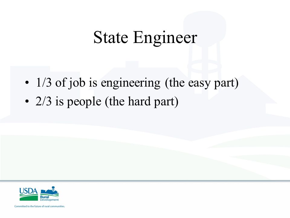 State Engineer 1/3 of job is engineering (the easy part) 2/3 is people (the hard part)