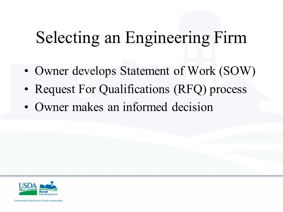 Selecting an Engineering Firm Owner develops Statement of Work (SOW) Request For Qualifications (RFQ) process Owner makes an informed decision