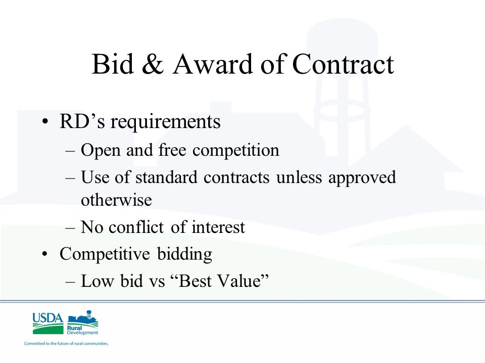 Bid & Award of Contract RDs requirements –Open and free competition –Use of standard contracts unless approved otherwise –No conflict of interest Competitive bidding –Low bid vs Best Value