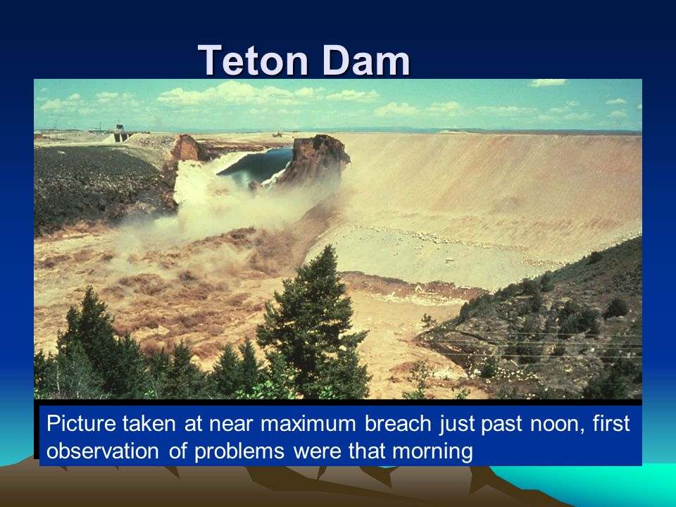 Teton Dam Picture taken at near maximum breach just past noon, first observation of problems were that morning