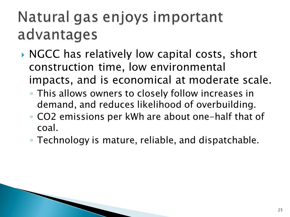 NGCC has relatively low capital costs, short construction time, low environmental impacts, and is economical at moderate scale.