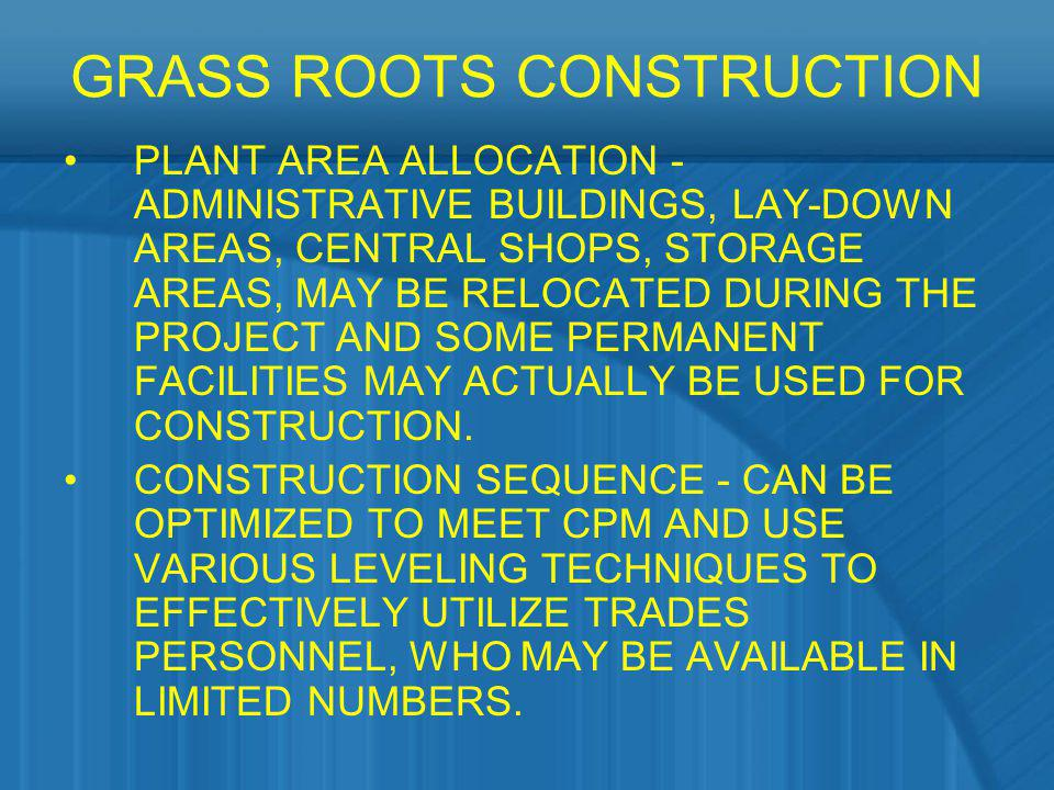 GRASS ROOTS CONSTRUCTION PLANT AREA ALLOCATION - ADMINISTRATIVE BUILDINGS, LAY-DOWN AREAS, CENTRAL SHOPS, STORAGE AREAS, MAY BE RELOCATED DURING THE P