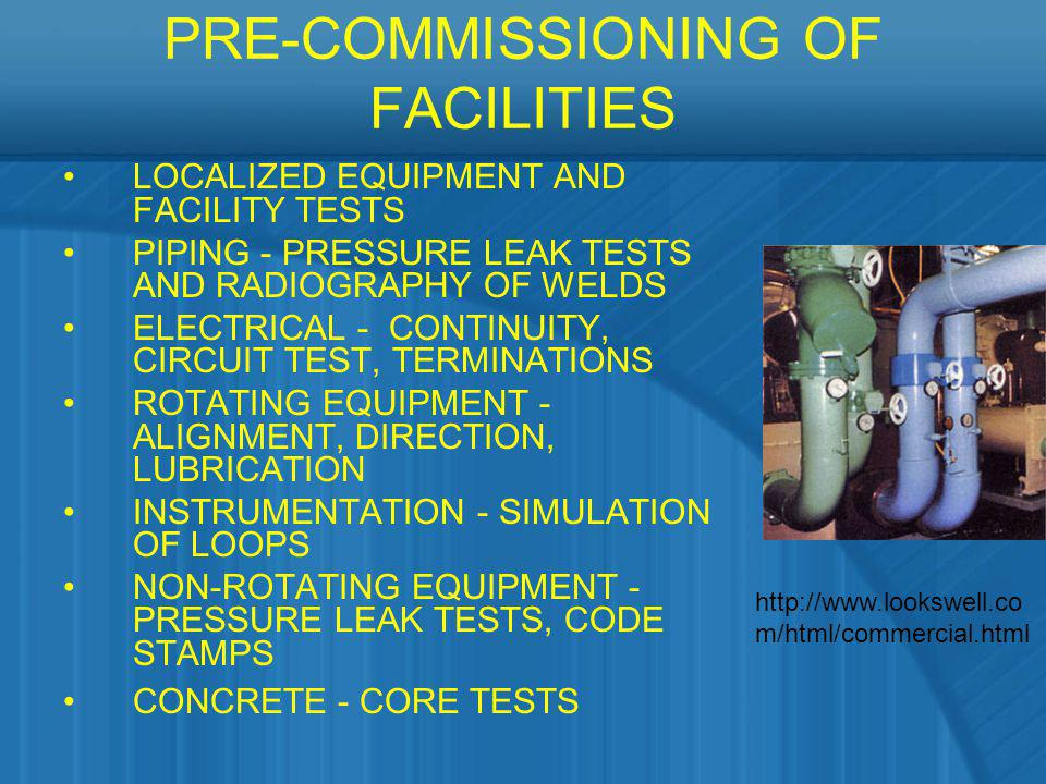 PRE-COMMISSIONING OF FACILITIES LOCALIZED EQUIPMENT AND FACILITY TESTS PIPING - PRESSURE LEAK TESTS AND RADIOGRAPHY OF WELDS ELECTRICAL - CONTINUITY,