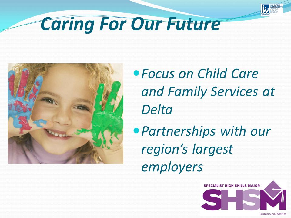 Caring For Our Future Focus on Child Care and Family Services at Delta Partnerships with our regions largest employers