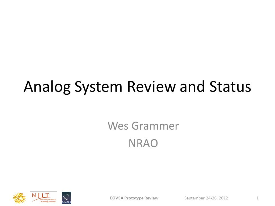 Analog System Review and Status Wes Grammer NRAO September 24-26, 2012EOVSA Prototype Review1