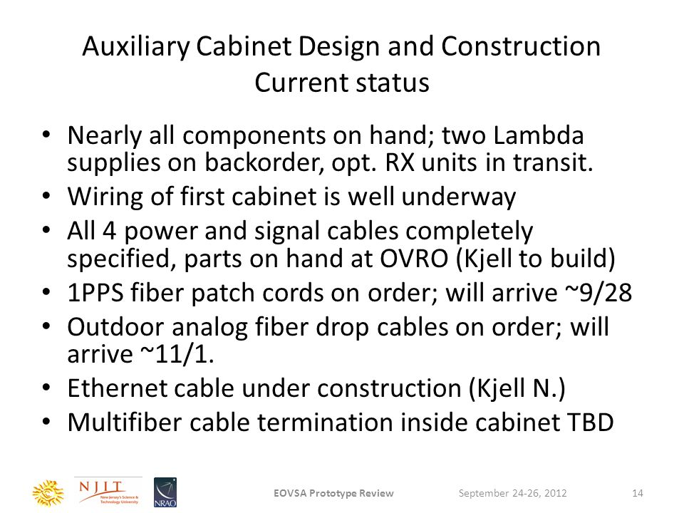 Auxiliary Cabinet Design and Construction Current status Nearly all components on hand; two Lambda supplies on backorder, opt. RX units in transit. Wi