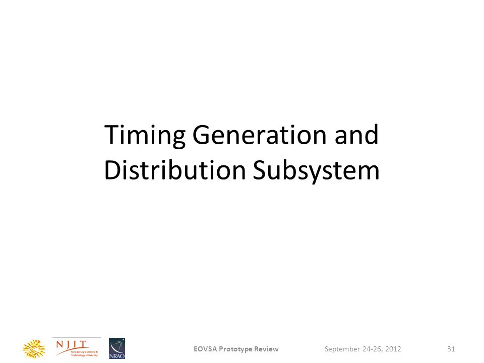 Timing Generation and Distribution Subsystem September 24-26, 2012EOVSA Prototype Review31
