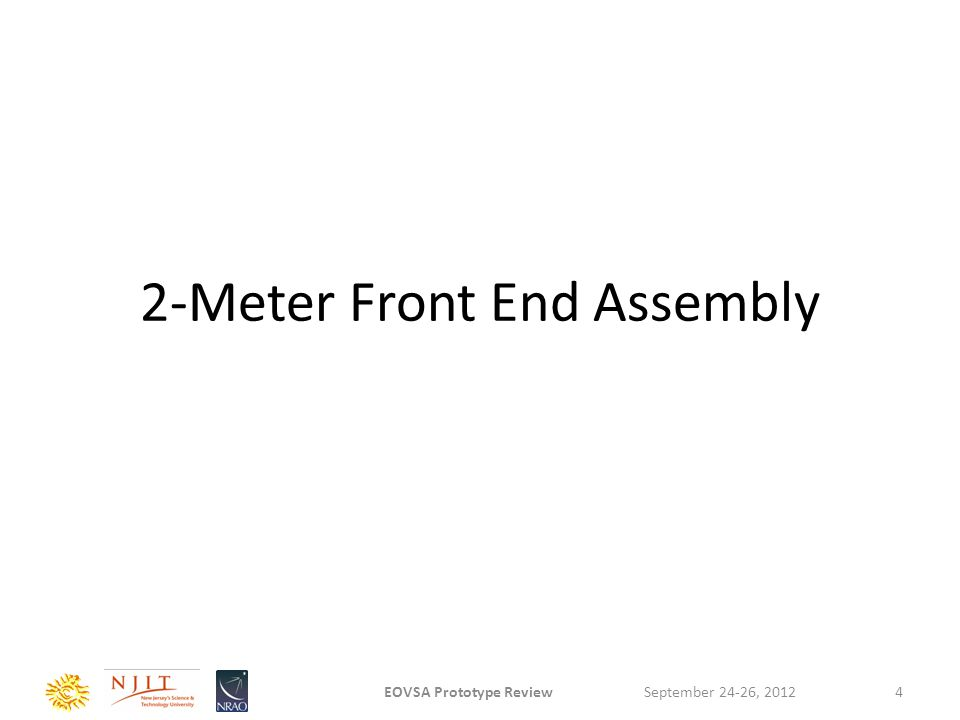 2-Meter Front End Assembly September 24-26, 2012EOVSA Prototype Review4