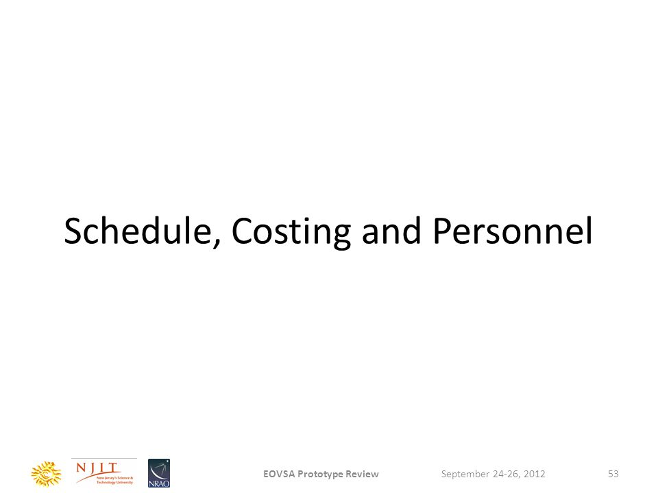 Schedule, Costing and Personnel September 24-26, 2012EOVSA Prototype Review53