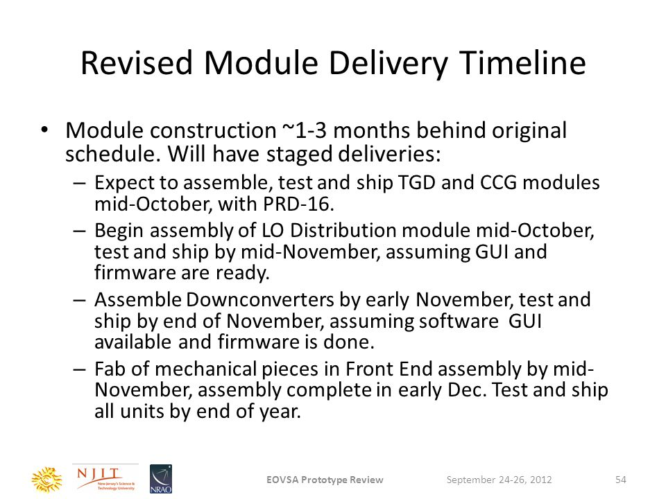 Revised Module Delivery Timeline Module construction ~1-3 months behind original schedule. Will have staged deliveries: – Expect to assemble, test and