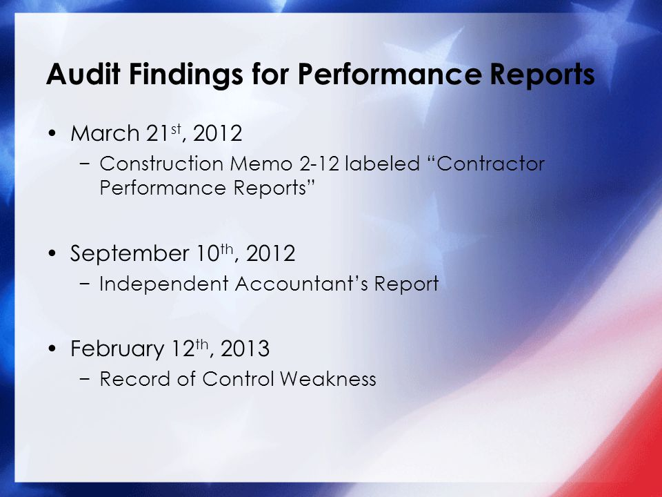 Audit Findings for Performance Reports March 21 st, 2012 Construction Memo 2-12 labeled Contractor Performance Reports September 10 th, 2012 Independent Accountants Report February 12 th, 2013 Record of Control Weakness