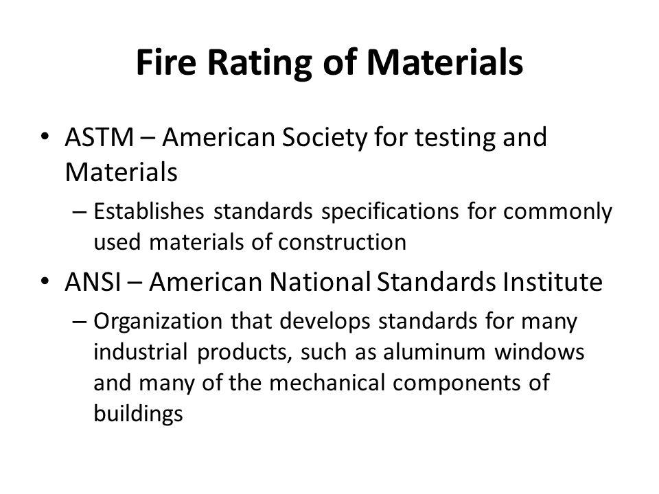 Fire Rating of Materials ASTM – American Society for testing and Materials – Establishes standards specifications for commonly used materials of const