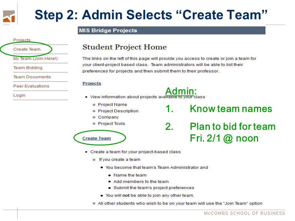 Step 2: Admin Selects Create Team Admin: 1.Know team names 2.Plan to bid for team Fri. 2/1 @ noon