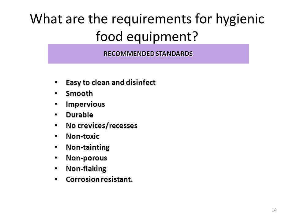 What are the requirements for hygienic food equipment? RECOMMENDED STANDARDS Easy to clean and disinfect Easy to clean and disinfect Smooth Smooth Imp
