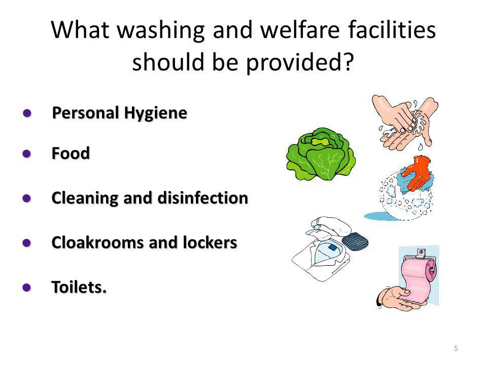 What washing and welfare facilities should be provided? Toilets. Toilets. Cleaning and disinfection Cleaning and disinfection Cloakrooms and lockers C