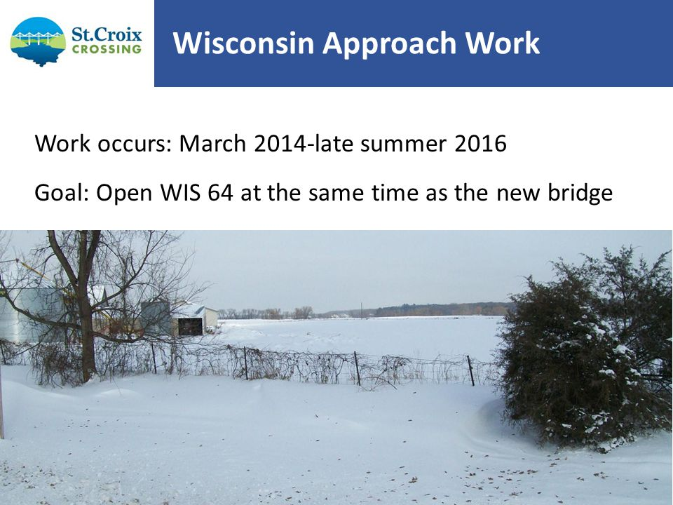 Wisconsin Approach Work Work occurs: March 2014-late summer 2016 Goal: Open WIS 64 at the same time as the new bridge