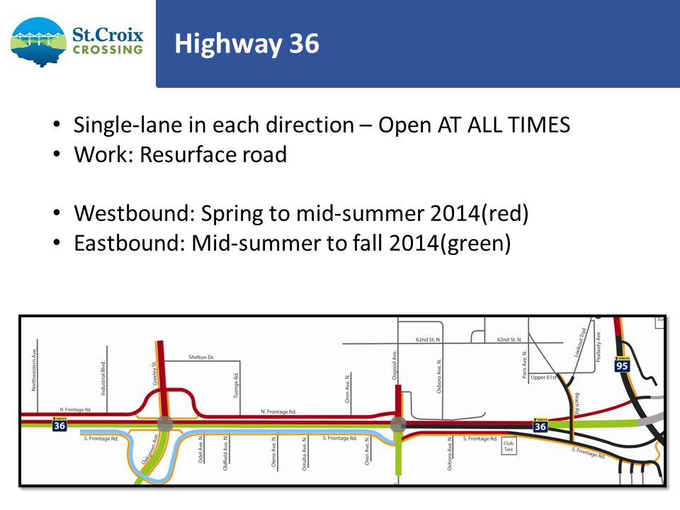Highway 36 Single-lane in each direction – Open AT ALL TIMES Work: Resurface road Westbound: Spring to mid-summer 2014(red) Eastbound: Mid-summer to f
