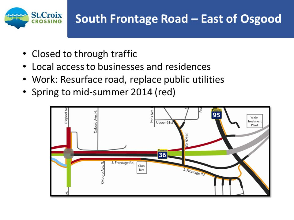 South Frontage Road – East of Osgood Closed to through traffic Local access to businesses and residences Work: Resurface road, replace public utilitie