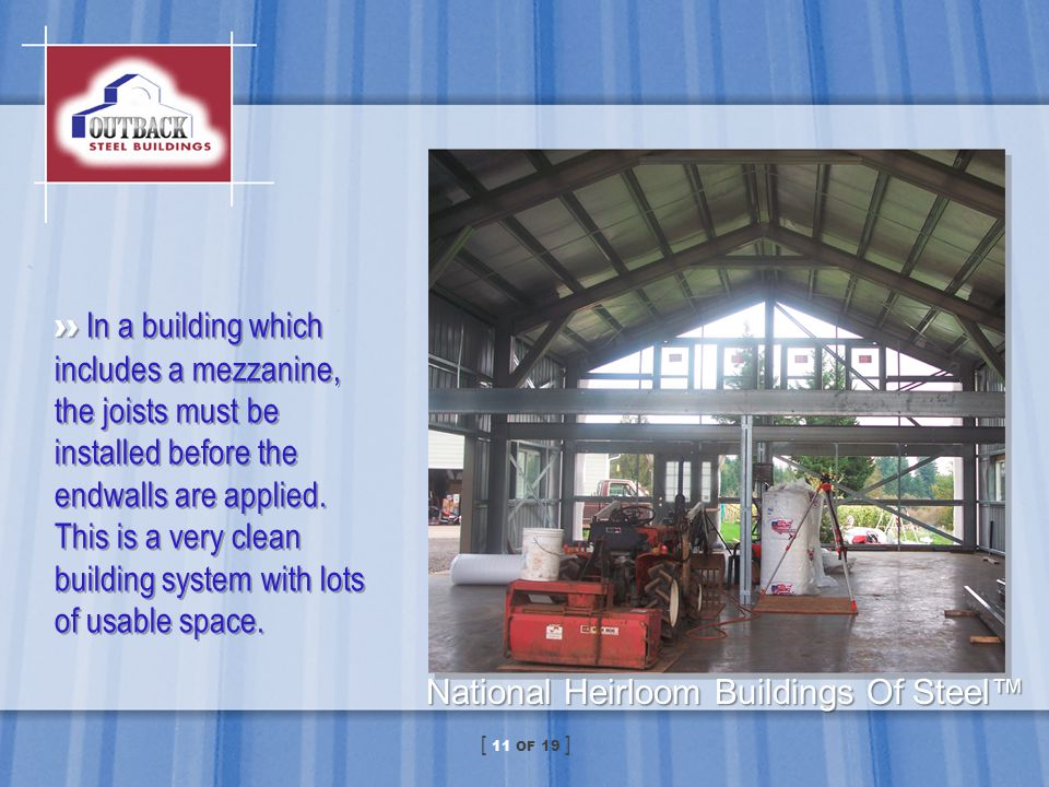 In a building which includes a mezzanine, the joists must be installed before the endwalls are applied. This is a very clean building system with lots