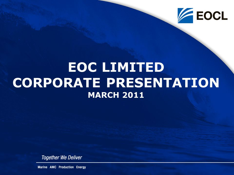 EOC LIMITED CORPORATE PRESENTATION MARCH 2011