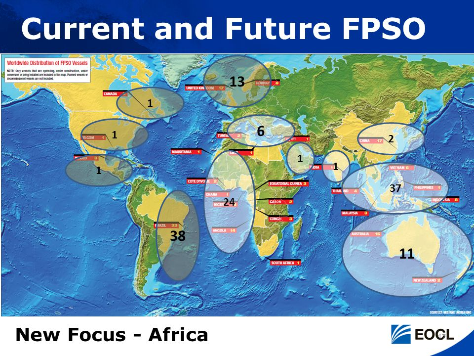 17 11 38 24 6 13 1 1 1 2 37 1 1 Current and Future FPSO New Focus - Africa
