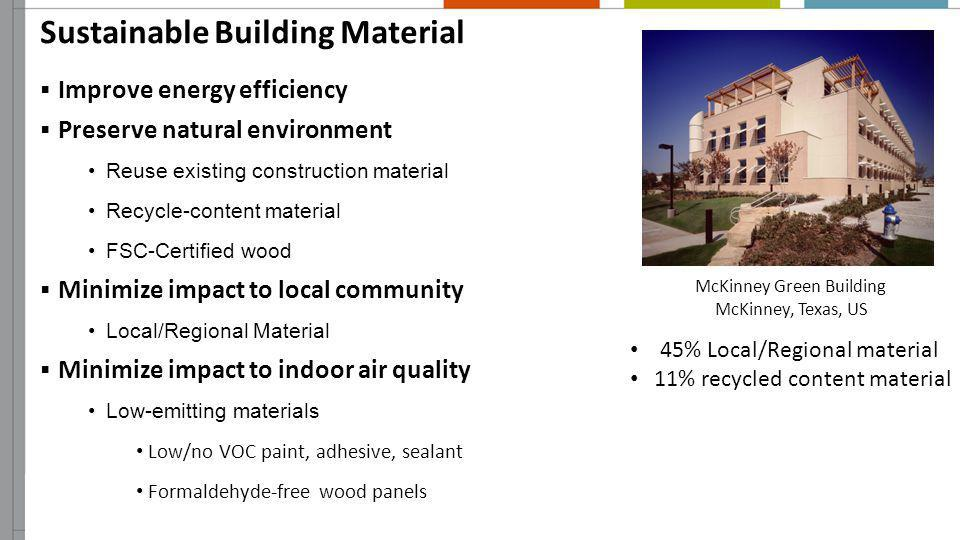 Sustainable Building Material Improve energy efficiency Preserve natural environment Reuse existing construction material Recycle-content material FSC