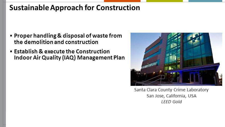 Sustainable Approach for Construction Proper handling & disposal of waste from the demolition and construction Establish & execute the Construction In