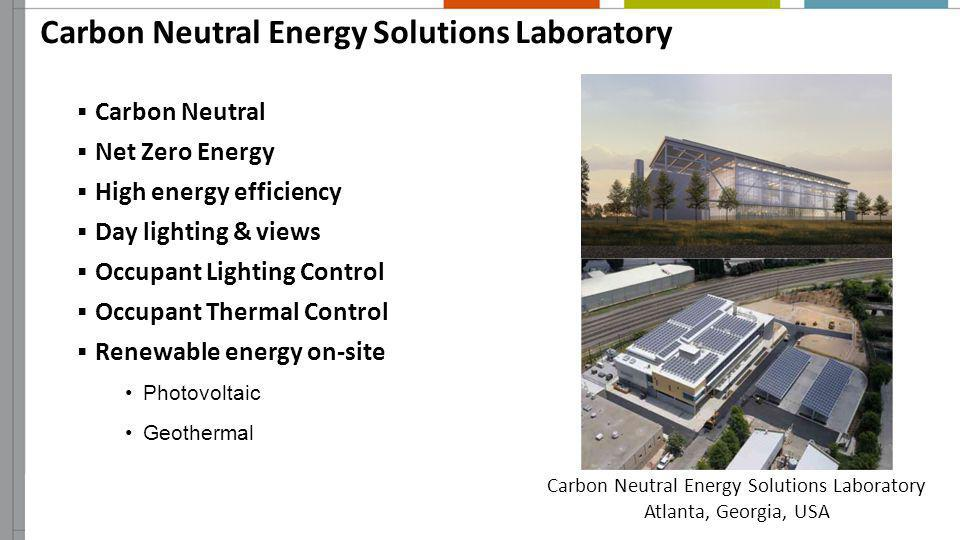 Carbon Neutral Energy Solutions Laboratory Carbon Neutral Net Zero Energy High energy efficiency Day lighting & views Occupant Lighting Control Occupa