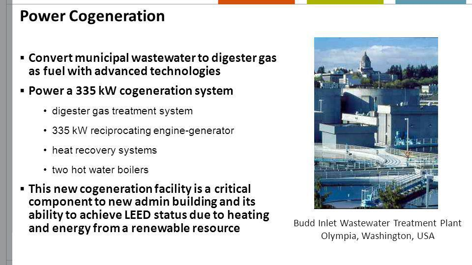 Power Cogeneration Convert municipal wastewater to digester gas as fuel with advanced technologies Power a 335 kW cogeneration system digester gas tre