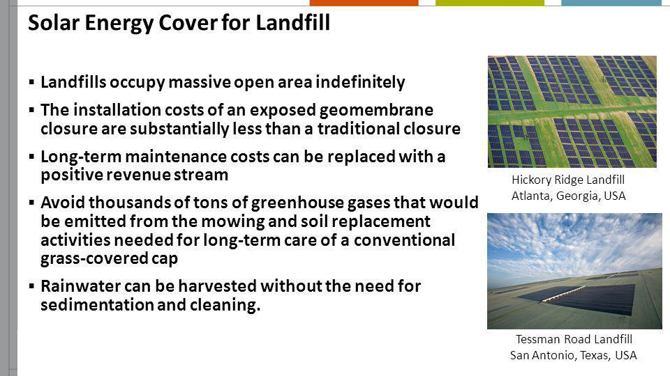 Solar Energy Cover for Landfill Landfills occupy massive open area indefinitely The installation costs of an exposed geomembrane closure are substanti