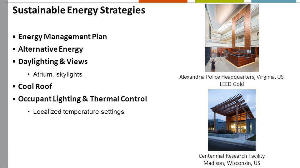 Sustainable Energy Strategies Energy Management Plan Alternative Energy Daylighting & Views Atrium, skylights Cool Roof Occupant Lighting & Thermal Co