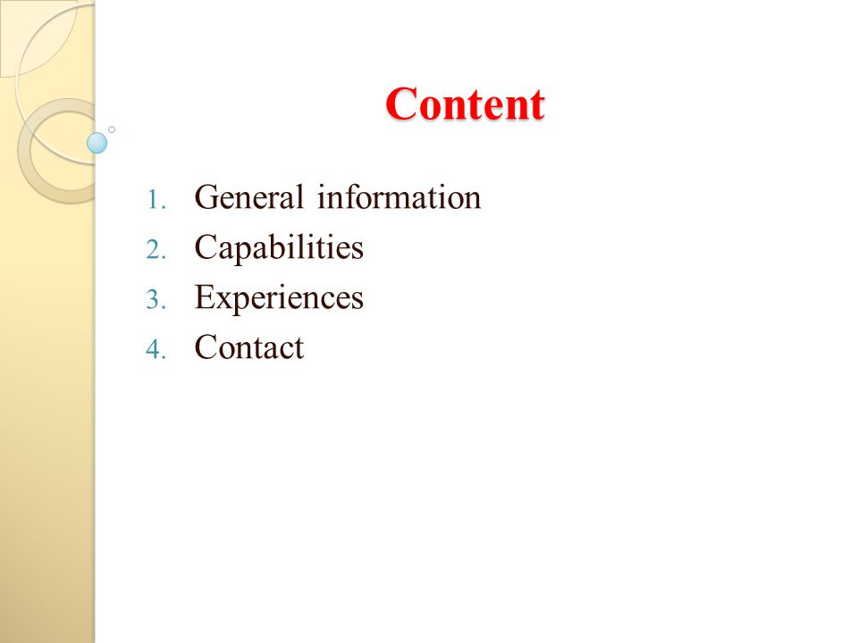Content 1. General information 2. Capabilities 3. Experiences 4. Contact