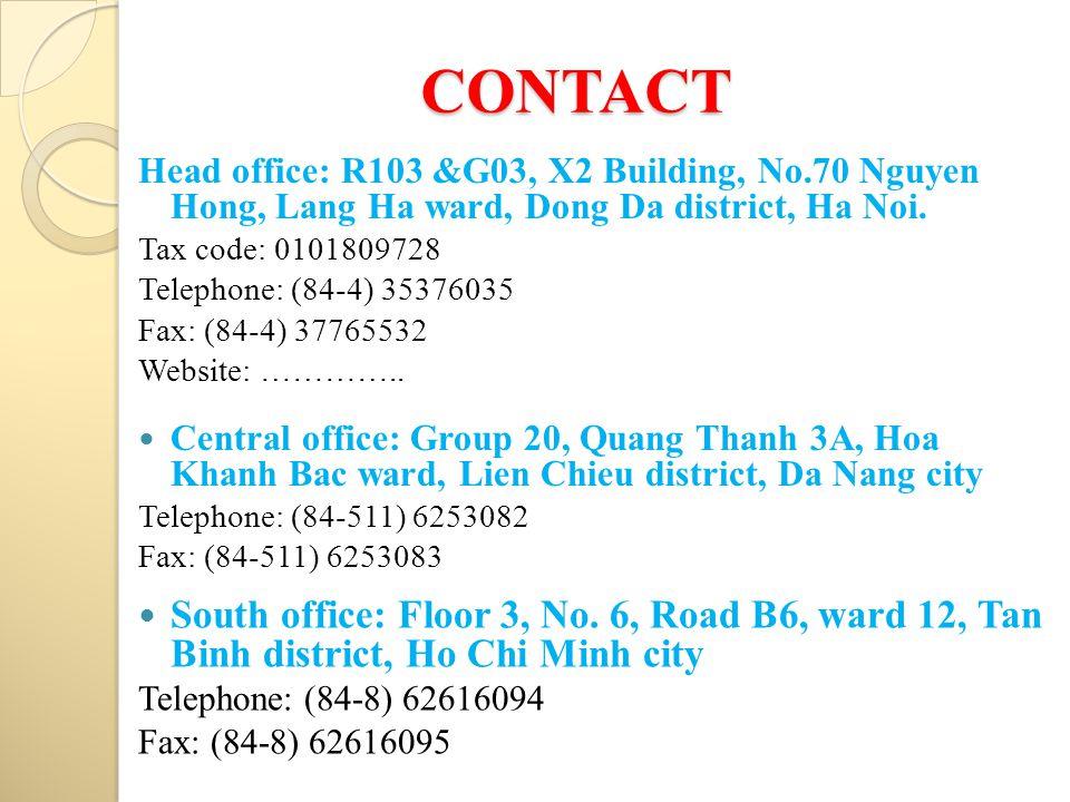 CONTACT Head office: R103 &G03, X2 Building, No.70 Nguyen Hong, Lang Ha ward, Dong Da district, Ha Noi.