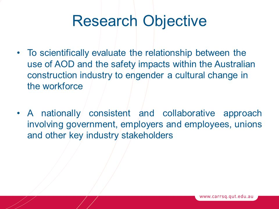 Research Objective To scientifically evaluate the relationship between the use of AOD and the safety impacts within the Australian construction indust