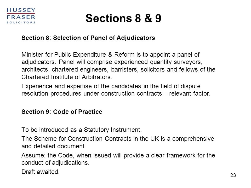 23 Sections 8 & 9 Section 8: Selection of Panel of Adjudicators Minister for Public Expenditure & Reform is to appoint a panel of adjudicators. Panel