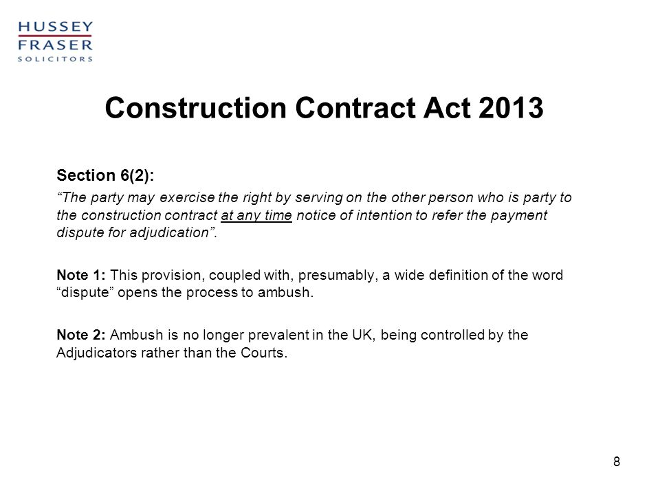 8 Construction Contract Act 2013 Section 6(2): The party may exercise the right by serving on the other person who is party to the construction contra