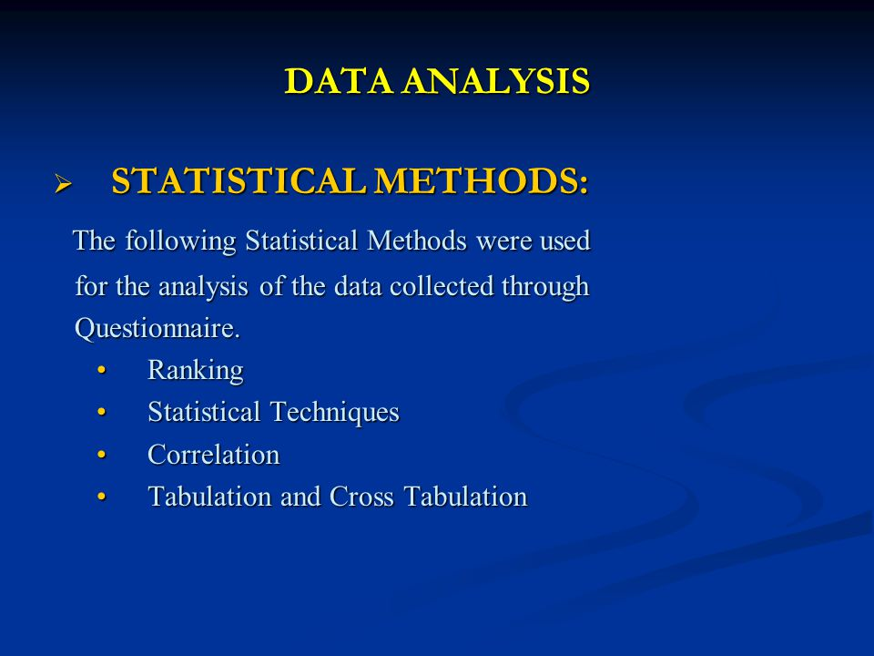 DATA ANALYSIS STATISTICAL METHODS: STATISTICAL METHODS: The following Statistical Methods were used The following Statistical Methods were used for the analysis of the data collected through for the analysis of the data collected through Questionnaire.