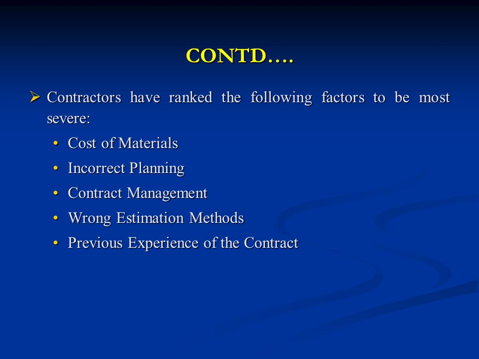 CONTD…. Contractors have ranked the following factors to be most severe: Contractors have ranked the following factors to be most severe: Cost of Mate