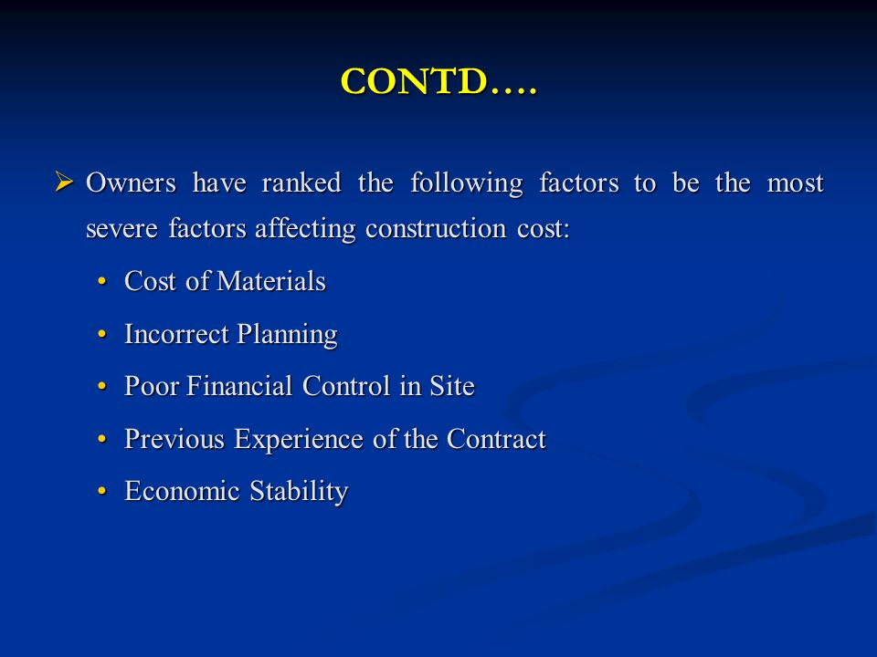 CONTD…. Owners have ranked the following factors to be the most severe factors affecting construction cost: Owners have ranked the following factors t