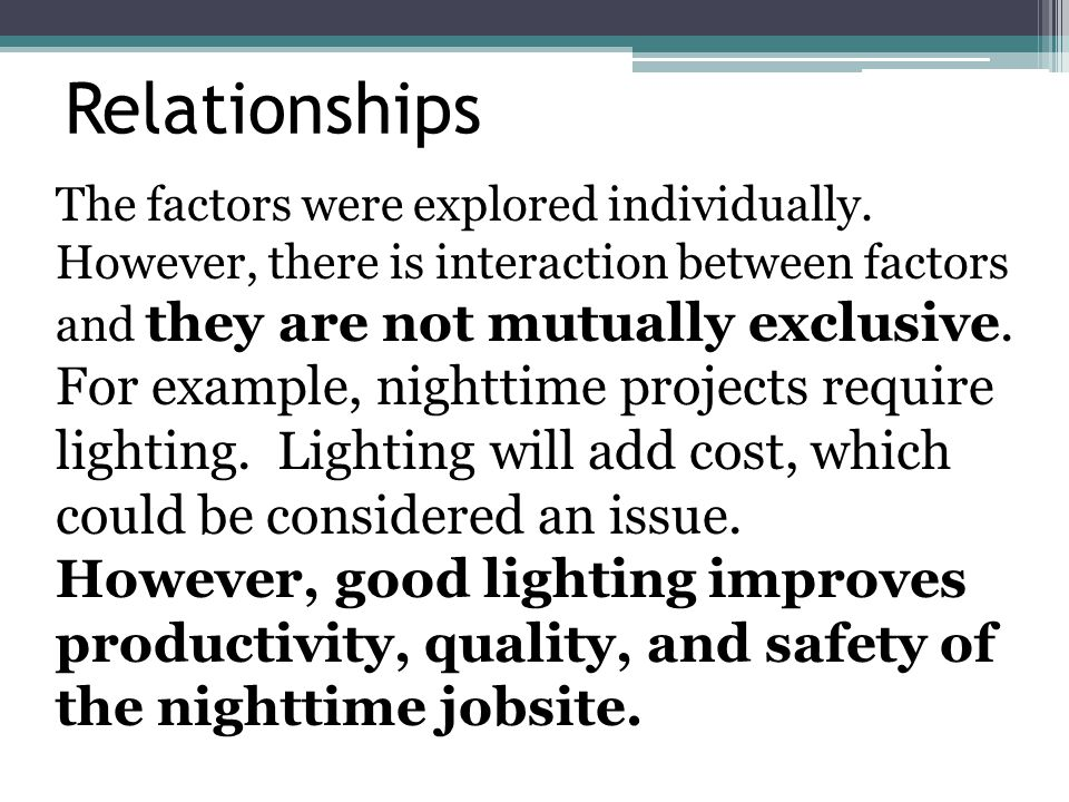 Relationships The factors were explored individually. However, there is interaction between factors and they are not mutually exclusive. For example,
