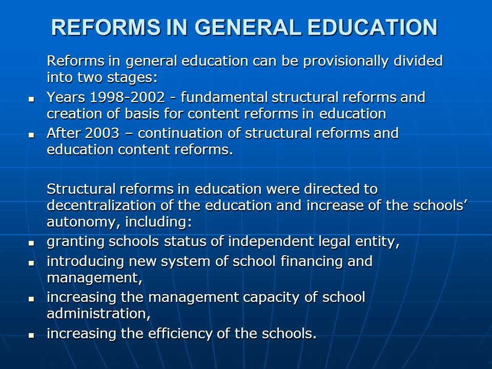 REFORMS IN GENERAL EDUCATION Reforms in general education can be provisionally divided into two stages: Years 1998-2002 - fundamental structural refor